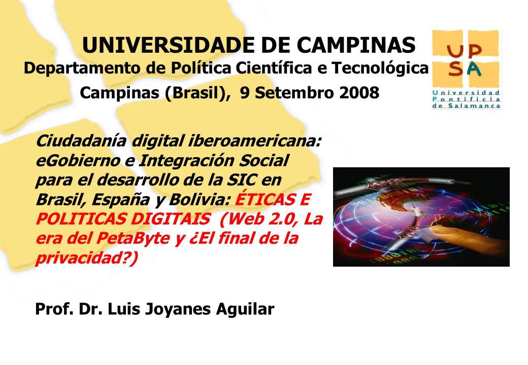 11 UNIVERSIDADE DE CAMPINAS Departamento de Política Científica e Tecnológica Campinas (Brasil), 9 Setembro 2008 Prof. Dr. Luis Joyanes Aguilar Ciudad