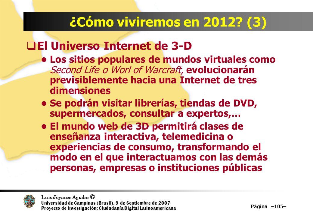 Luis Joyanes Aguilar © Universidad de Campinas (Brasil), 9 de Septiembre de 2007 Proyecto de investigación: Ciudadanía Digital Latinoamericana Página –105– ¿Cómo viviremos en 2012.