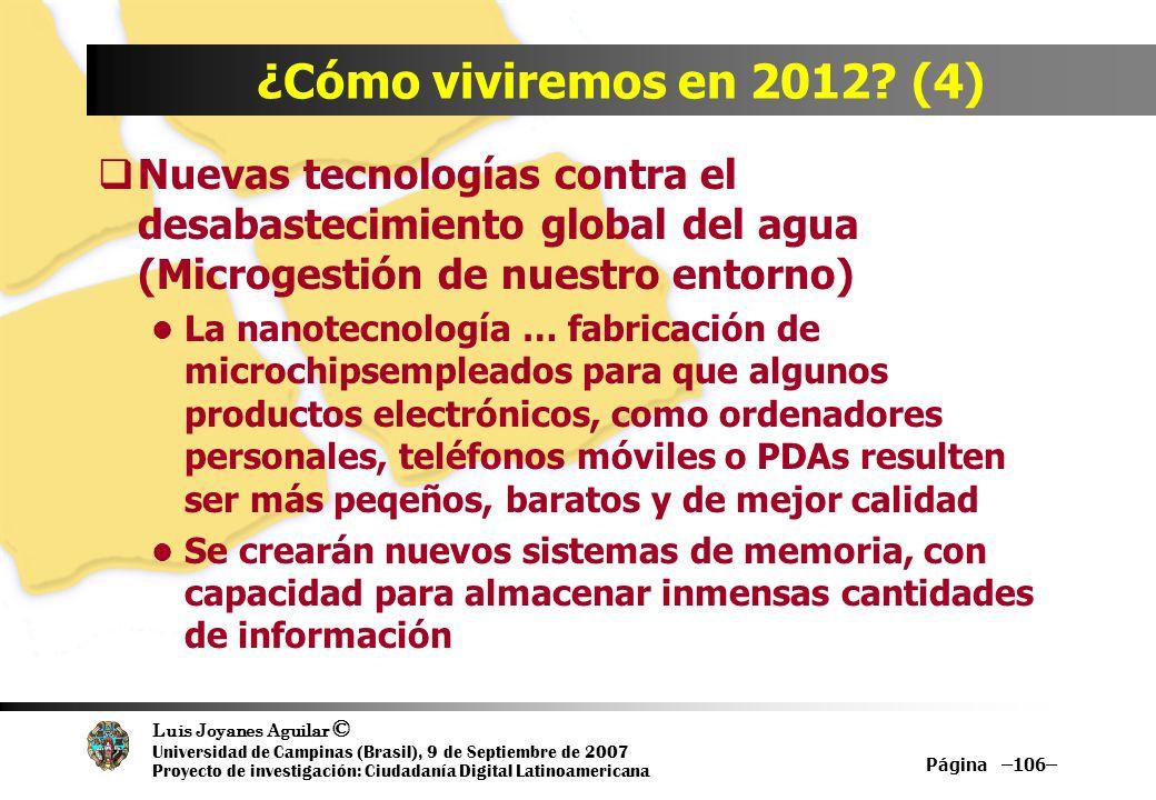 Luis Joyanes Aguilar © Universidad de Campinas (Brasil), 9 de Septiembre de 2007 Proyecto de investigación: Ciudadanía Digital Latinoamericana Página –106– ¿Cómo viviremos en 2012.
