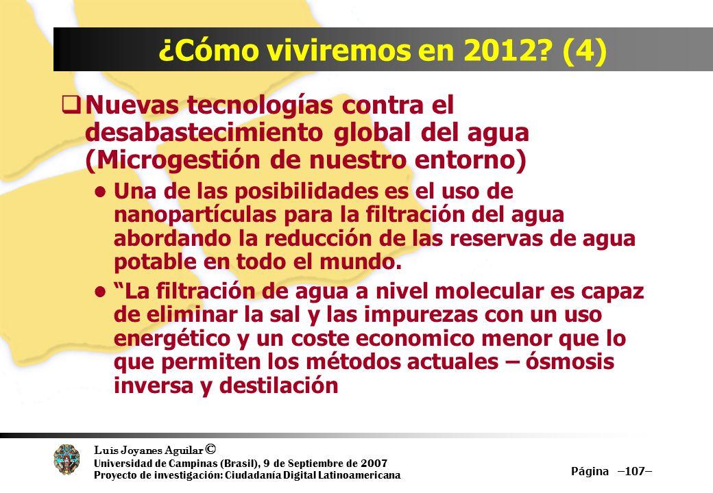 Luis Joyanes Aguilar © Universidad de Campinas (Brasil), 9 de Septiembre de 2007 Proyecto de investigación: Ciudadanía Digital Latinoamericana Página –107– ¿Cómo viviremos en 2012.