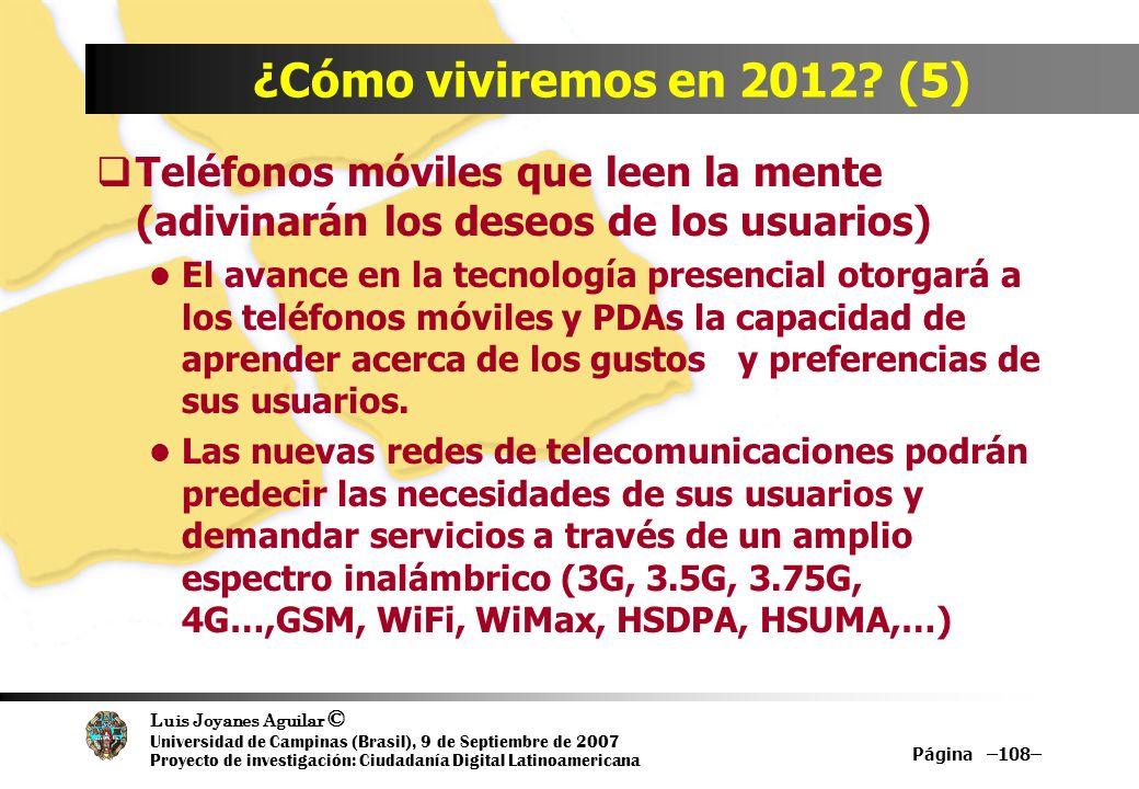 Luis Joyanes Aguilar © Universidad de Campinas (Brasil), 9 de Septiembre de 2007 Proyecto de investigación: Ciudadanía Digital Latinoamericana Página –108– ¿Cómo viviremos en 2012.