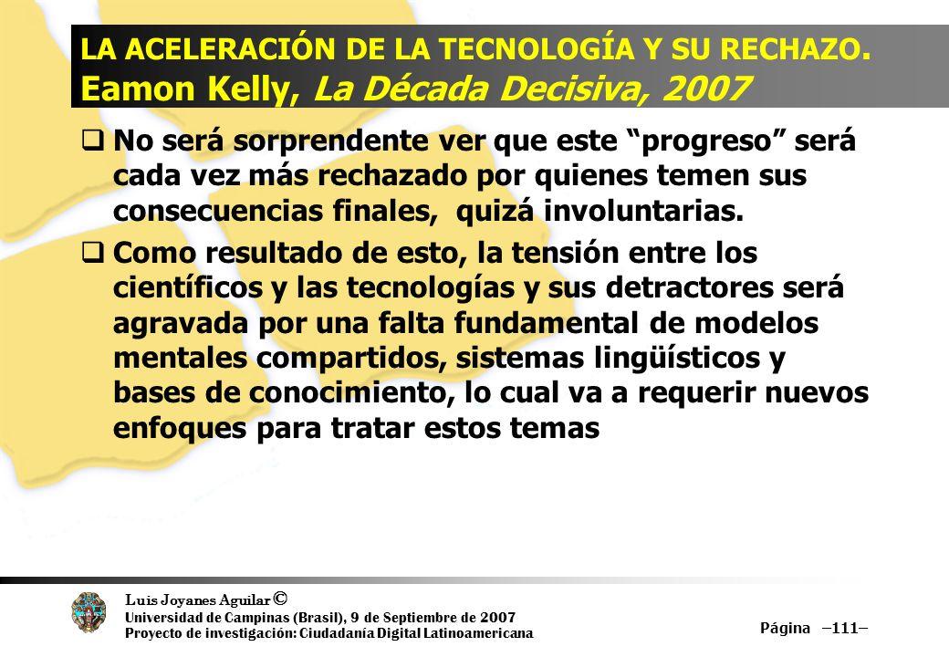 Luis Joyanes Aguilar © Universidad de Campinas (Brasil), 9 de Septiembre de 2007 Proyecto de investigación: Ciudadanía Digital Latinoamericana Página –111– LA ACELERACIÓN DE LA TECNOLOGÍA Y SU RECHAZO.
