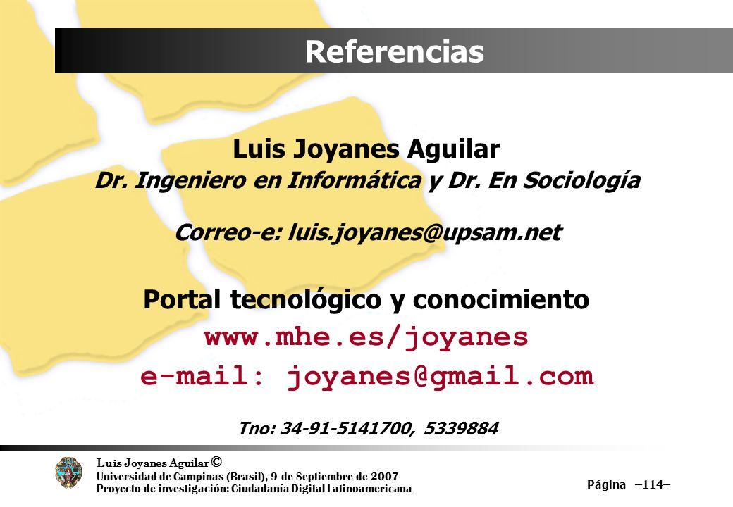 Luis Joyanes Aguilar © Universidad de Campinas (Brasil), 9 de Septiembre de 2007 Proyecto de investigación: Ciudadanía Digital Latinoamericana Página –114– Referencias Luis Joyanes Aguilar Dr.