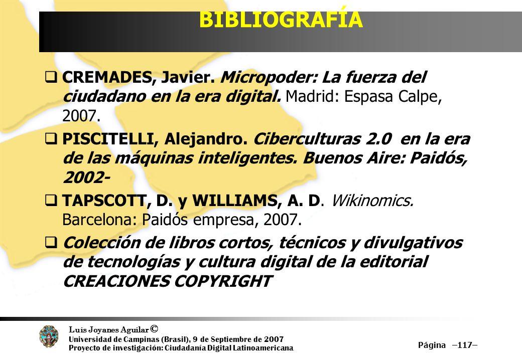Luis Joyanes Aguilar © Universidad de Campinas (Brasil), 9 de Septiembre de 2007 Proyecto de investigación: Ciudadanía Digital Latinoamericana BIBLIOGRAFÍA CREMADES, Javier.
