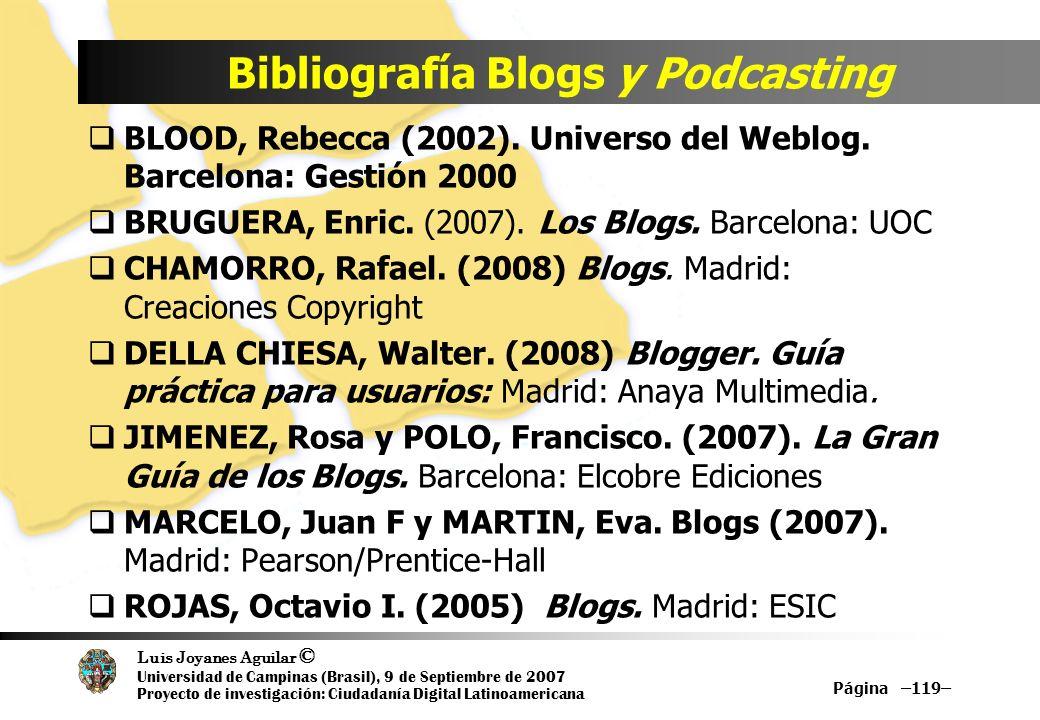 Luis Joyanes Aguilar © Universidad de Campinas (Brasil), 9 de Septiembre de 2007 Proyecto de investigación: Ciudadanía Digital Latinoamericana Bibliografía Blogs y Podcasting BLOOD, Rebecca (2002).