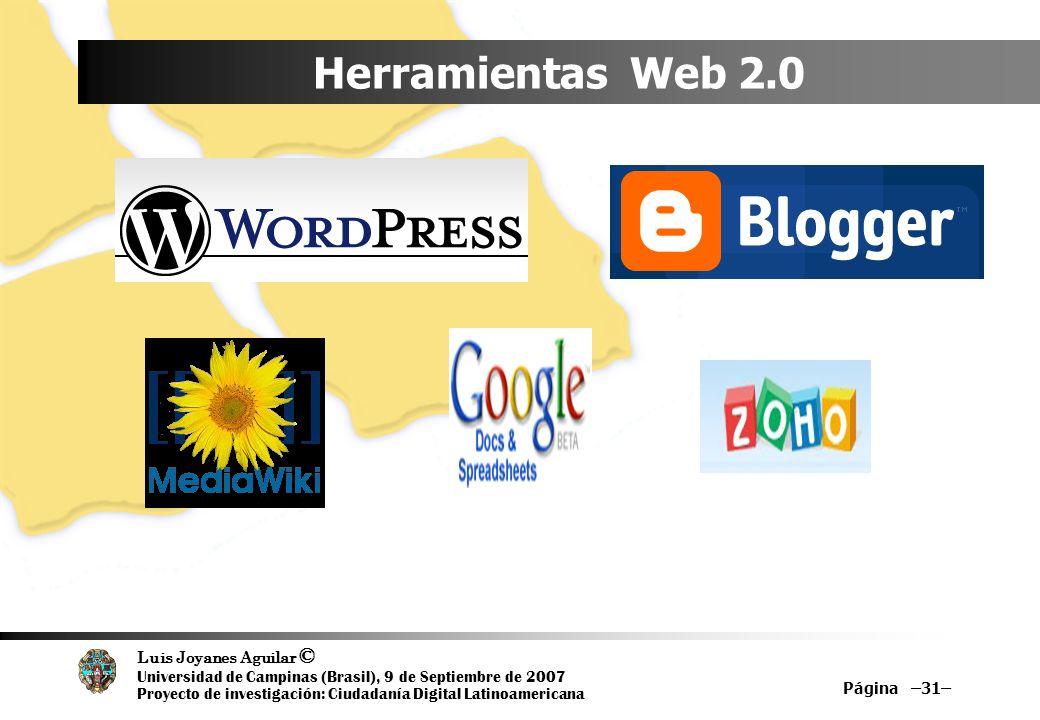 Luis Joyanes Aguilar © Universidad de Campinas (Brasil), 9 de Septiembre de 2007 Proyecto de investigación: Ciudadanía Digital Latinoamericana Herramientas Web 2.0 Página –31–