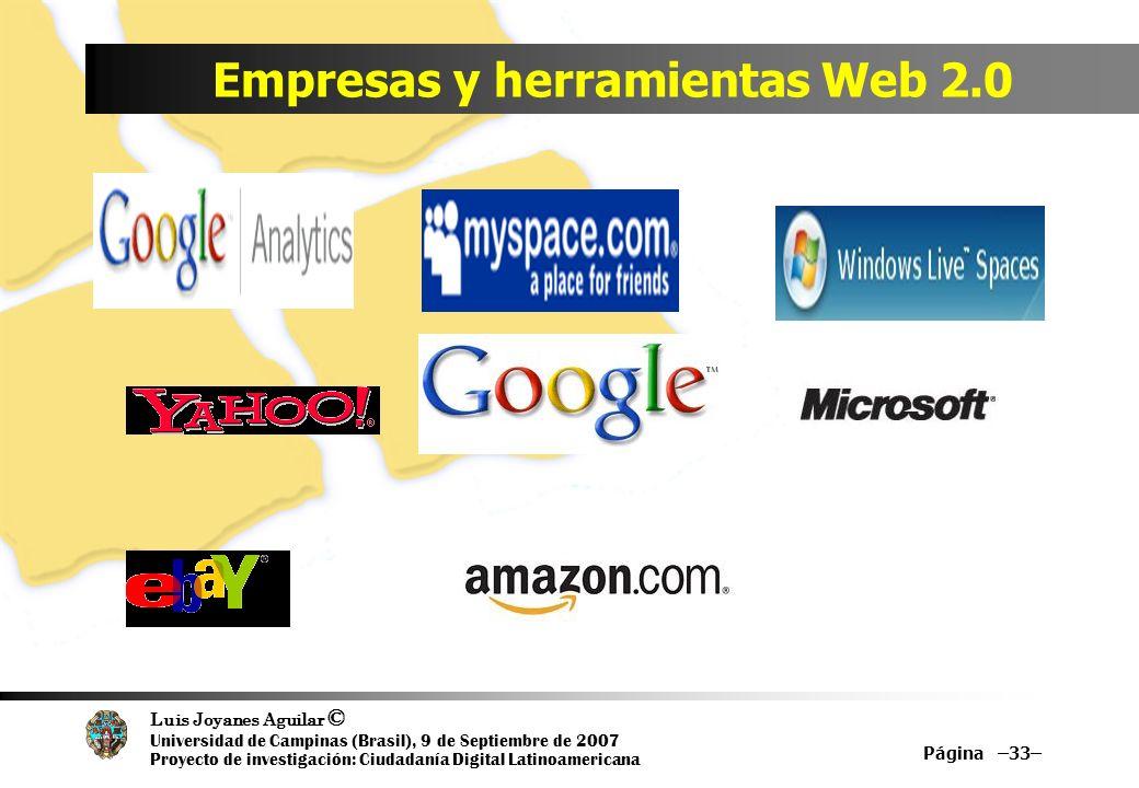 Luis Joyanes Aguilar © Universidad de Campinas (Brasil), 9 de Septiembre de 2007 Proyecto de investigación: Ciudadanía Digital Latinoamericana Empresas y herramientas Web 2.0 Página –33–