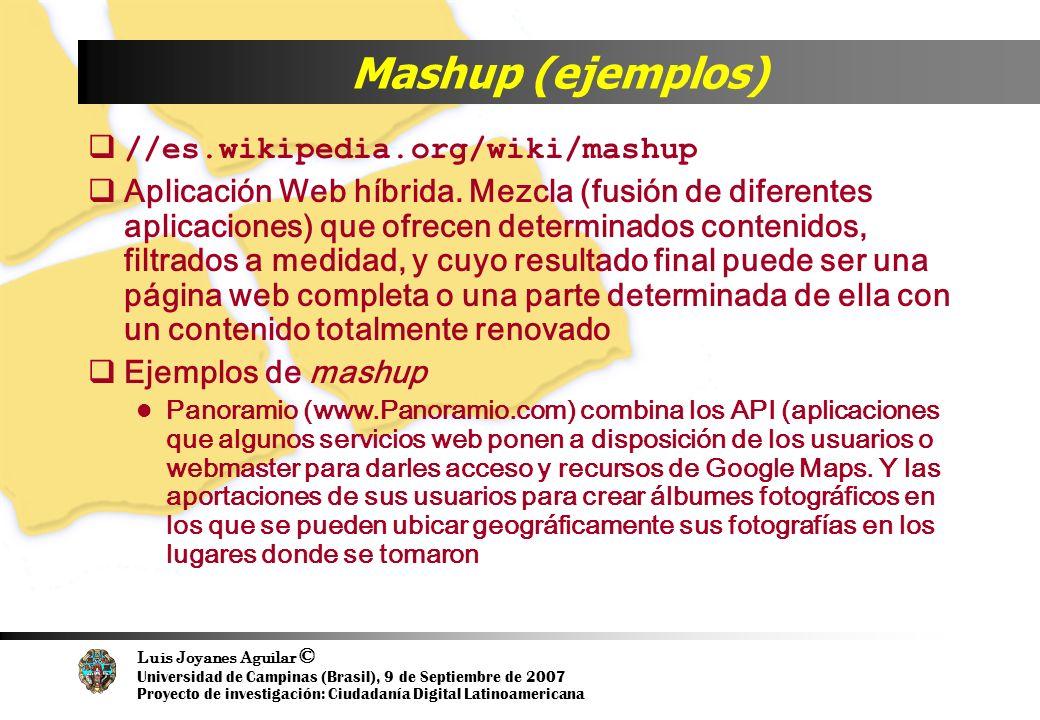 Luis Joyanes Aguilar © Universidad de Campinas (Brasil), 9 de Septiembre de 2007 Proyecto de investigación: Ciudadanía Digital Latinoamericana Mashup (ejemplos) //es.wikipedia.org/wiki/mashup Aplicación Web híbrida.