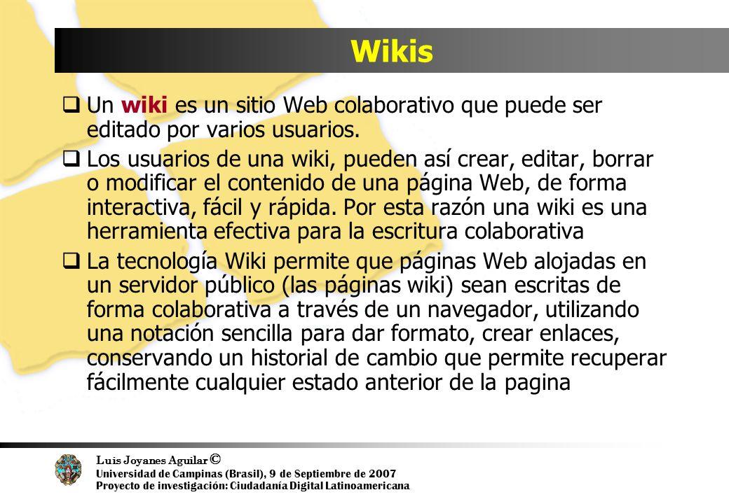 Luis Joyanes Aguilar © Universidad de Campinas (Brasil), 9 de Septiembre de 2007 Proyecto de investigación: Ciudadanía Digital Latinoamericana Wikis Un wiki es un sitio Web colaborativo que puede ser editado por varios usuarios.