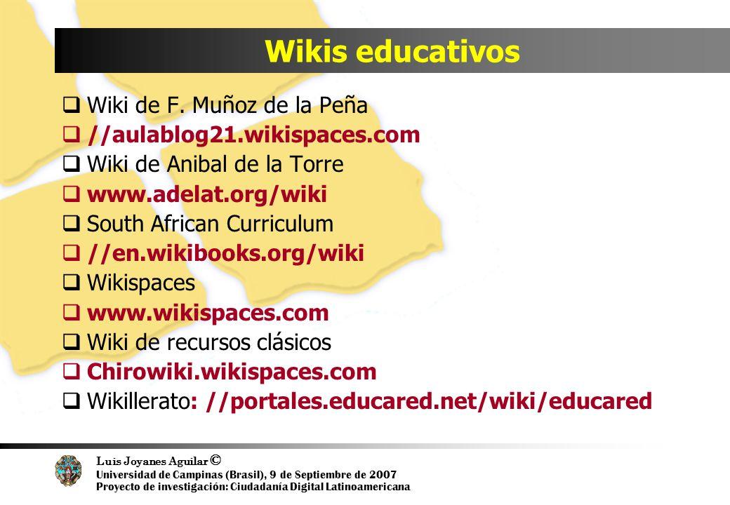 Luis Joyanes Aguilar © Universidad de Campinas (Brasil), 9 de Septiembre de 2007 Proyecto de investigación: Ciudadanía Digital Latinoamericana Wikis educativos Wiki de F.
