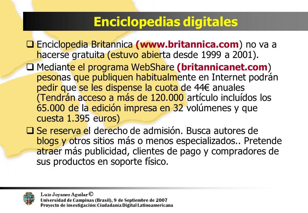 Luis Joyanes Aguilar © Universidad de Campinas (Brasil), 9 de Septiembre de 2007 Proyecto de investigación: Ciudadanía Digital Latinoamericana Enciclopedias digitales Enciclopedia Britannica (www.britannica.com) no va a hacerse gratuita (estuvo abierta desde 1999 a 2001).