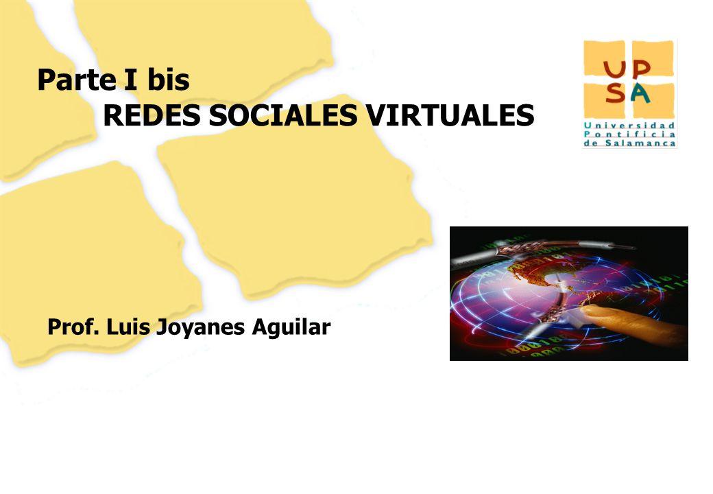 63 Parte I bis REDES SOCIALES VIRTUALES Prof. Luis Joyanes Aguilar