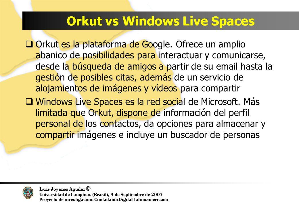 Luis Joyanes Aguilar © Universidad de Campinas (Brasil), 9 de Septiembre de 2007 Proyecto de investigación: Ciudadanía Digital Latinoamericana Orkut vs Windows Live Spaces Orkut es la plataforma de Google.