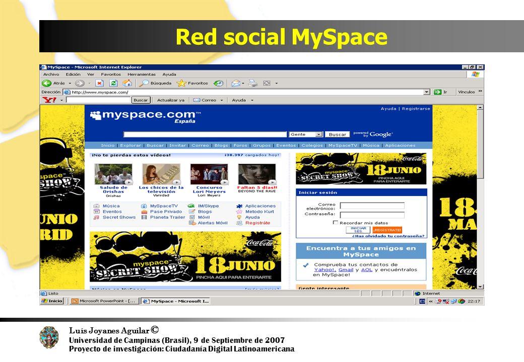 Luis Joyanes Aguilar © Universidad de Campinas (Brasil), 9 de Septiembre de 2007 Proyecto de investigación: Ciudadanía Digital Latinoamericana Red social MySpace
