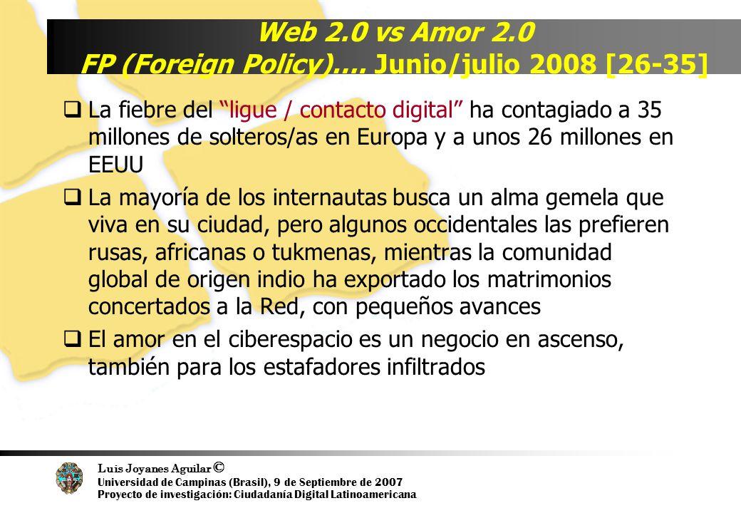Luis Joyanes Aguilar © Universidad de Campinas (Brasil), 9 de Septiembre de 2007 Proyecto de investigación: Ciudadanía Digital Latinoamericana Web 2.0 vs Amor 2.0 FP (Foreign Policy)….