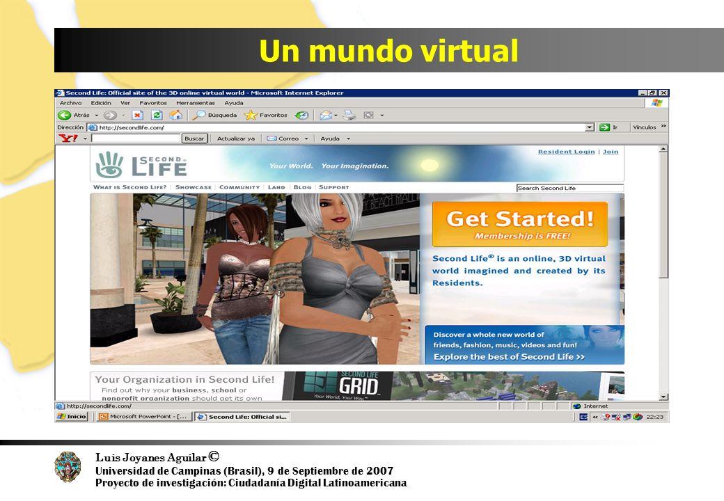Luis Joyanes Aguilar © Universidad de Campinas (Brasil), 9 de Septiembre de 2007 Proyecto de investigación: Ciudadanía Digital Latinoamericana Un mundo virtual