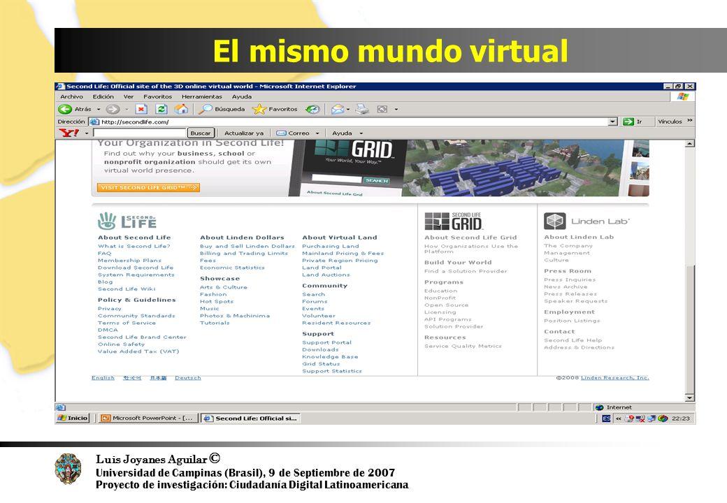 Luis Joyanes Aguilar © Universidad de Campinas (Brasil), 9 de Septiembre de 2007 Proyecto de investigación: Ciudadanía Digital Latinoamericana El mismo mundo virtual