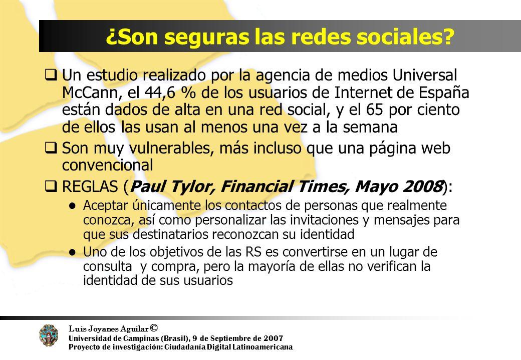 Luis Joyanes Aguilar © Universidad de Campinas (Brasil), 9 de Septiembre de 2007 Proyecto de investigación: Ciudadanía Digital Latinoamericana ¿Son seguras las redes sociales.