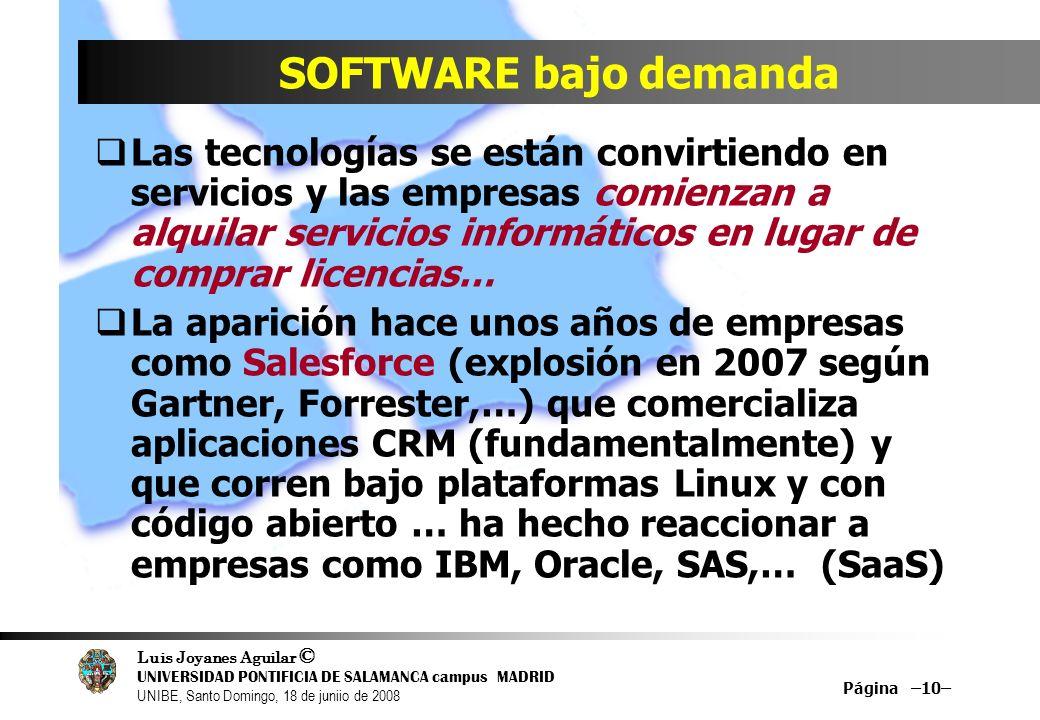 Luis Joyanes Aguilar © UNIVERSIDAD PONTIFICIA DE SALAMANCA campus MADRID UNIBE, Santo Domingo, 18 de juniio de 2008 Página –10– SOFTWARE bajo demanda
