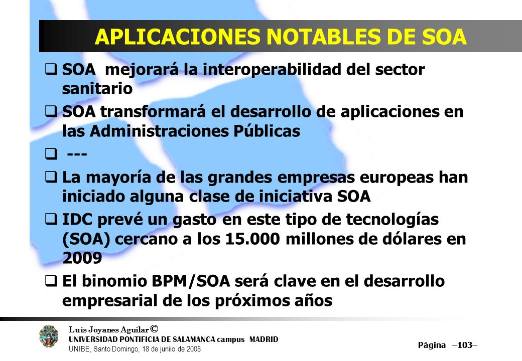 Luis Joyanes Aguilar © UNIVERSIDAD PONTIFICIA DE SALAMANCA campus MADRID UNIBE, Santo Domingo, 18 de juniio de 2008 Página –103– APLICACIONES NOTABLES