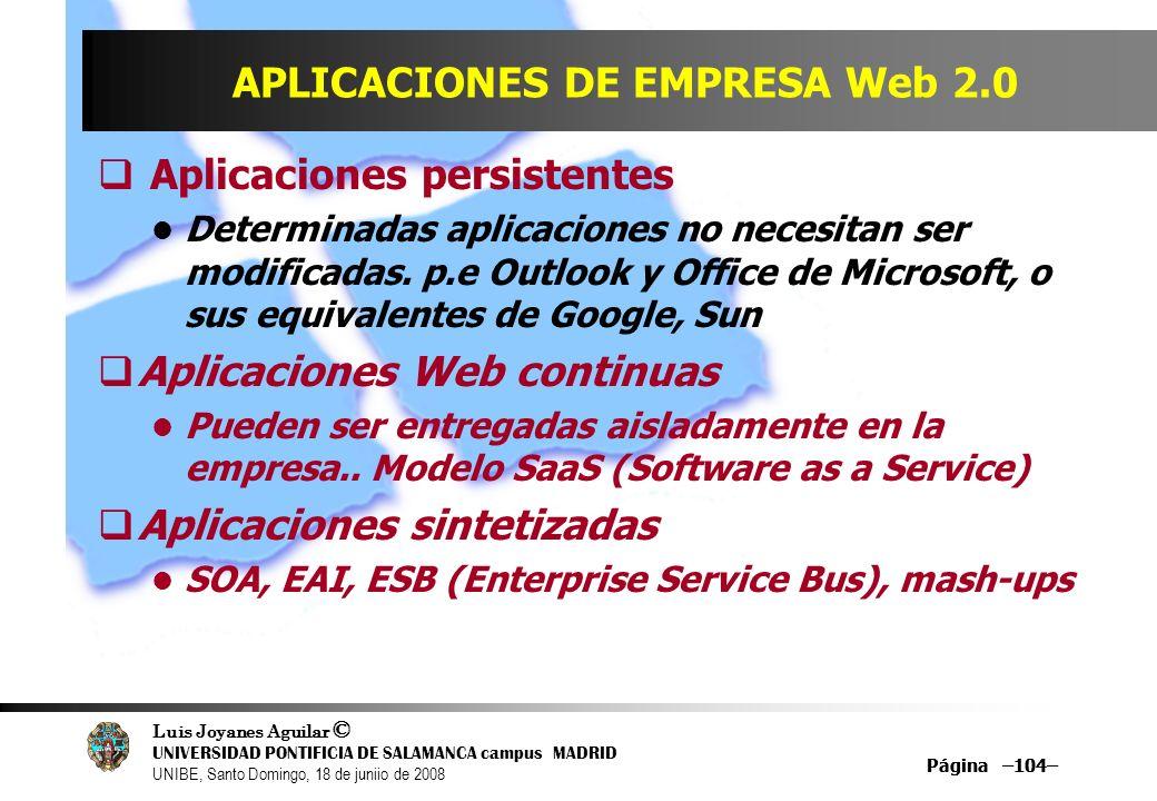 Luis Joyanes Aguilar © UNIVERSIDAD PONTIFICIA DE SALAMANCA campus MADRID UNIBE, Santo Domingo, 18 de juniio de 2008 Página –104– APLICACIONES DE EMPRE