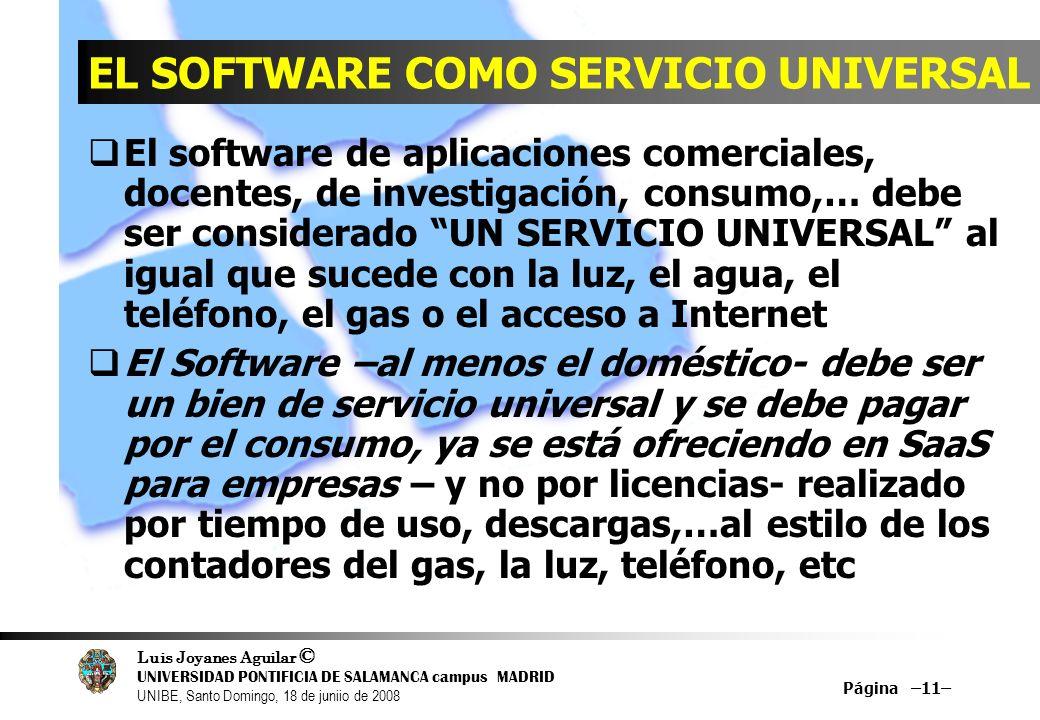 Luis Joyanes Aguilar © UNIVERSIDAD PONTIFICIA DE SALAMANCA campus MADRID UNIBE, Santo Domingo, 18 de juniio de 2008 Página –11– EL SOFTWARE COMO SERVI