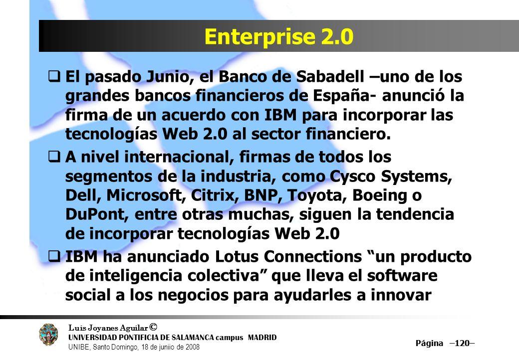 Luis Joyanes Aguilar © UNIVERSIDAD PONTIFICIA DE SALAMANCA campus MADRID UNIBE, Santo Domingo, 18 de juniio de 2008 Página –120– Enterprise 2.0 El pas