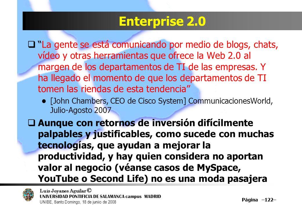 Luis Joyanes Aguilar © UNIVERSIDAD PONTIFICIA DE SALAMANCA campus MADRID UNIBE, Santo Domingo, 18 de juniio de 2008 Página –122– Enterprise 2.0 La gen
