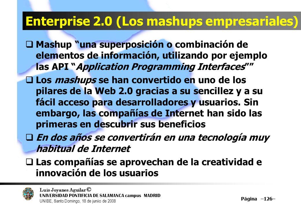 Luis Joyanes Aguilar © UNIVERSIDAD PONTIFICIA DE SALAMANCA campus MADRID UNIBE, Santo Domingo, 18 de juniio de 2008 Página –126– Enterprise 2.0 (Los m