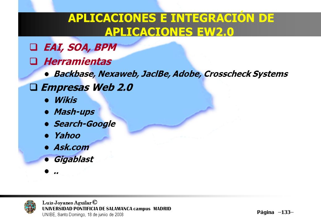 Luis Joyanes Aguilar © UNIVERSIDAD PONTIFICIA DE SALAMANCA campus MADRID UNIBE, Santo Domingo, 18 de juniio de 2008 Página –133– APLICACIONES E INTEGR
