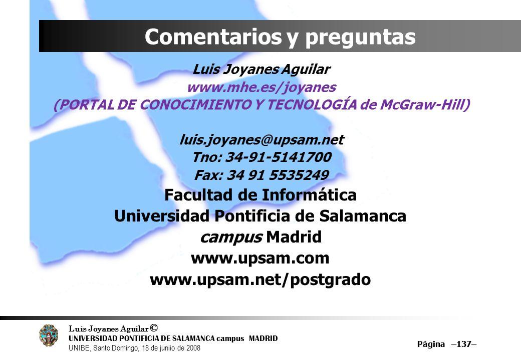 Luis Joyanes Aguilar © UNIVERSIDAD PONTIFICIA DE SALAMANCA campus MADRID UNIBE, Santo Domingo, 18 de juniio de 2008 Página –137– Comentarios y pregunt