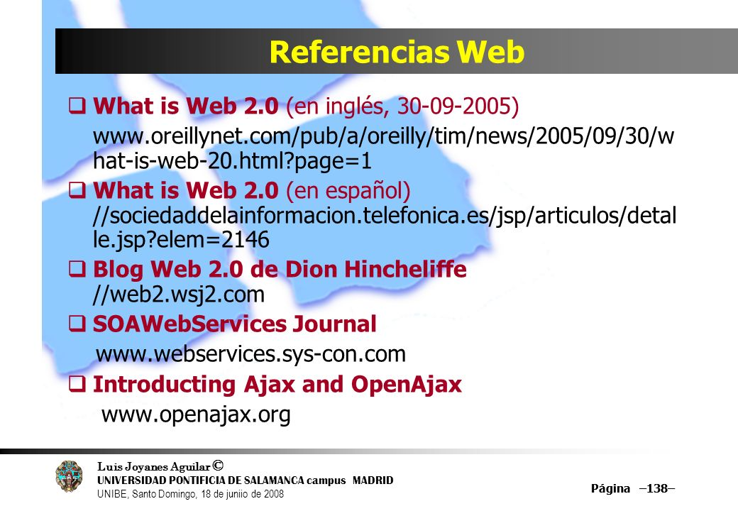 Luis Joyanes Aguilar © UNIVERSIDAD PONTIFICIA DE SALAMANCA campus MADRID UNIBE, Santo Domingo, 18 de juniio de 2008 Página –138– Referencias Web What