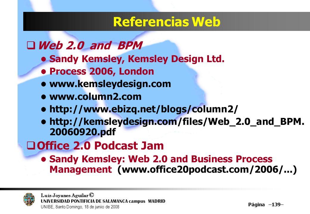 Luis Joyanes Aguilar © UNIVERSIDAD PONTIFICIA DE SALAMANCA campus MADRID UNIBE, Santo Domingo, 18 de juniio de 2008 Página –139– Referencias Web Web 2