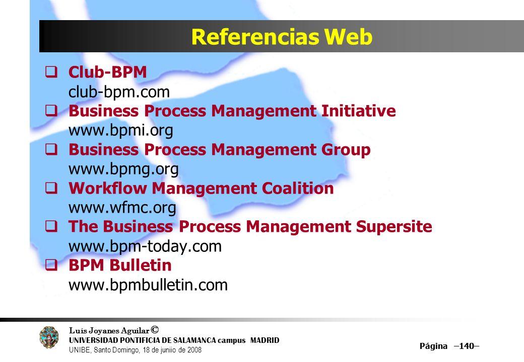 Luis Joyanes Aguilar © UNIVERSIDAD PONTIFICIA DE SALAMANCA campus MADRID UNIBE, Santo Domingo, 18 de juniio de 2008 Página –140– Referencias Web Club-
