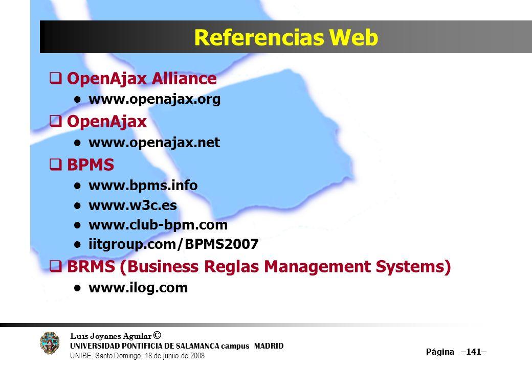 Luis Joyanes Aguilar © UNIVERSIDAD PONTIFICIA DE SALAMANCA campus MADRID UNIBE, Santo Domingo, 18 de juniio de 2008 Página –141– Referencias Web OpenA