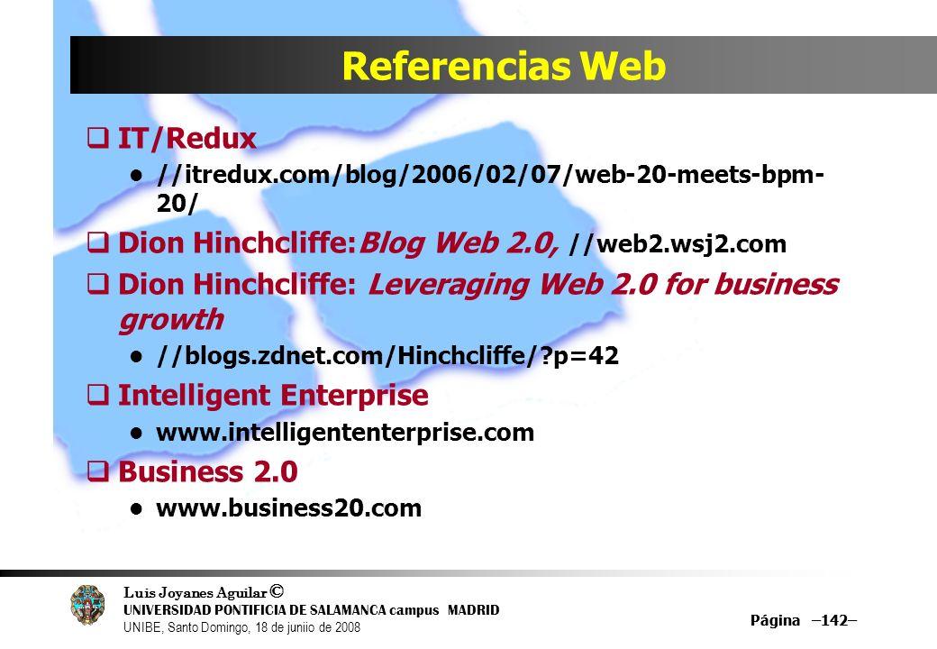Luis Joyanes Aguilar © UNIVERSIDAD PONTIFICIA DE SALAMANCA campus MADRID UNIBE, Santo Domingo, 18 de juniio de 2008 Página –142– Referencias Web IT/Re