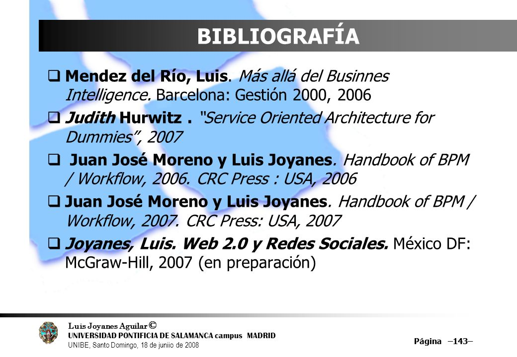 Luis Joyanes Aguilar © UNIVERSIDAD PONTIFICIA DE SALAMANCA campus MADRID UNIBE, Santo Domingo, 18 de juniio de 2008 Página –143– BIBLIOGRAFÍA Mendez d