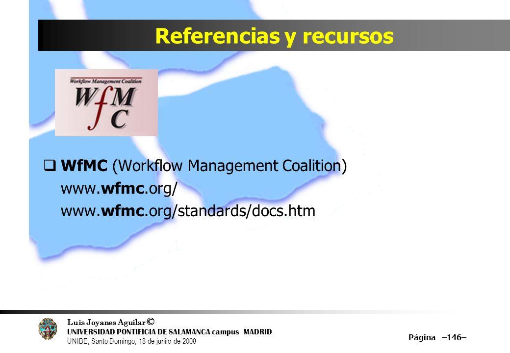Luis Joyanes Aguilar © UNIVERSIDAD PONTIFICIA DE SALAMANCA campus MADRID UNIBE, Santo Domingo, 18 de juniio de 2008 Página –146– Referencias y recurso
