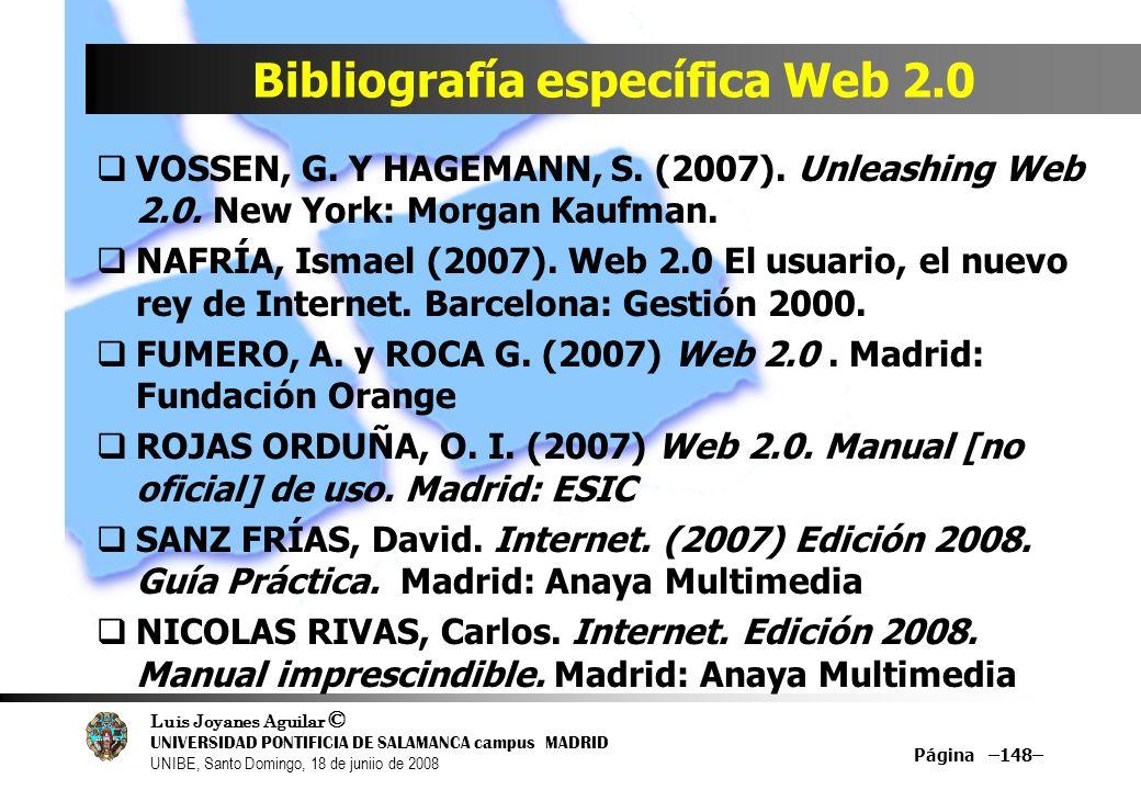 Luis Joyanes Aguilar © UNIVERSIDAD PONTIFICIA DE SALAMANCA campus MADRID UNIBE, Santo Domingo, 18 de juniio de 2008 Bibliografía específica Web 2.0 Pá