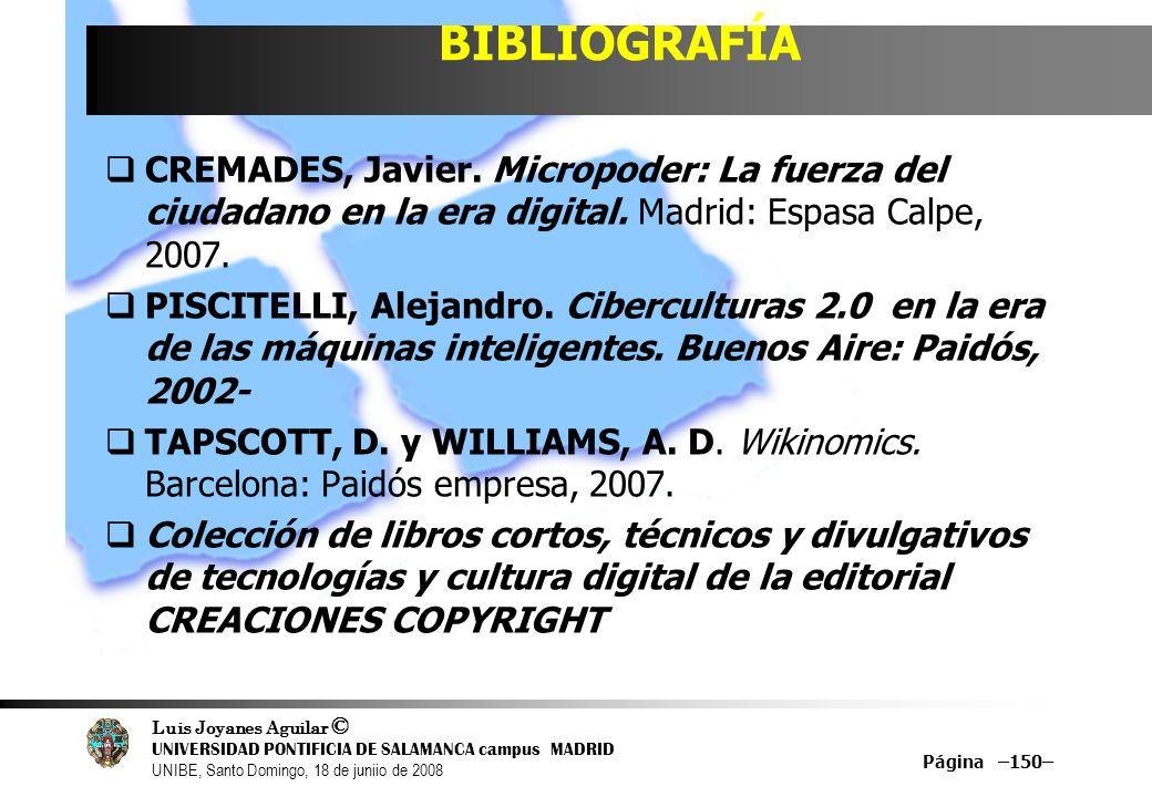 Luis Joyanes Aguilar © UNIVERSIDAD PONTIFICIA DE SALAMANCA campus MADRID UNIBE, Santo Domingo, 18 de juniio de 2008 BIBLIOGRAFÍA CREMADES, Javier. Mic