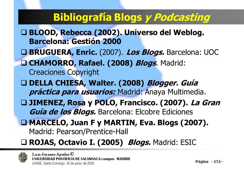 Luis Joyanes Aguilar © UNIVERSIDAD PONTIFICIA DE SALAMANCA campus MADRID UNIBE, Santo Domingo, 18 de juniio de 2008 Bibliografía Blogs y Podcasting BL