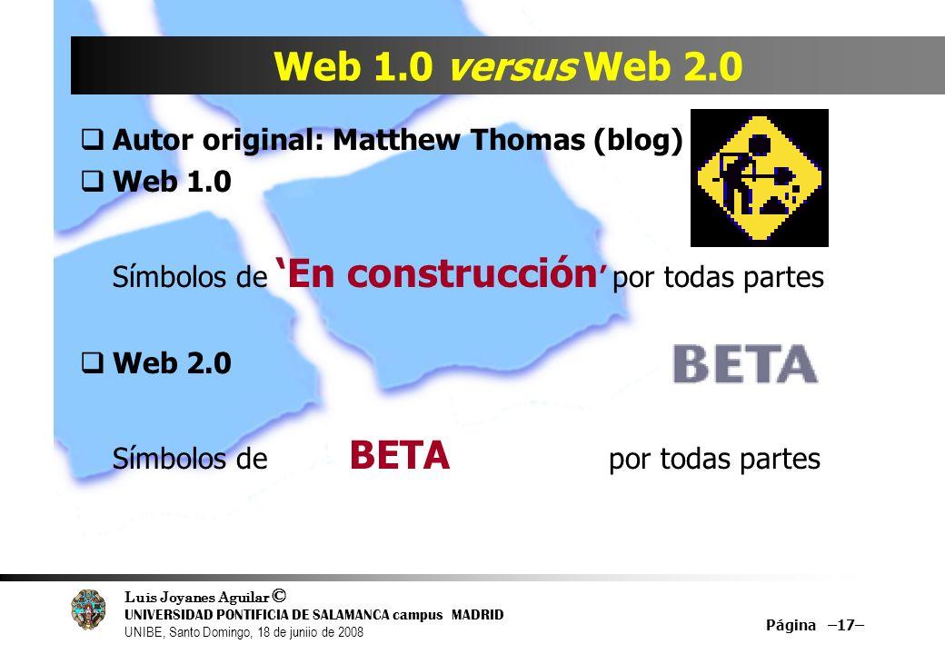 Luis Joyanes Aguilar © UNIVERSIDAD PONTIFICIA DE SALAMANCA campus MADRID UNIBE, Santo Domingo, 18 de juniio de 2008 Página –17– Web 1.0 versus Web 2.0