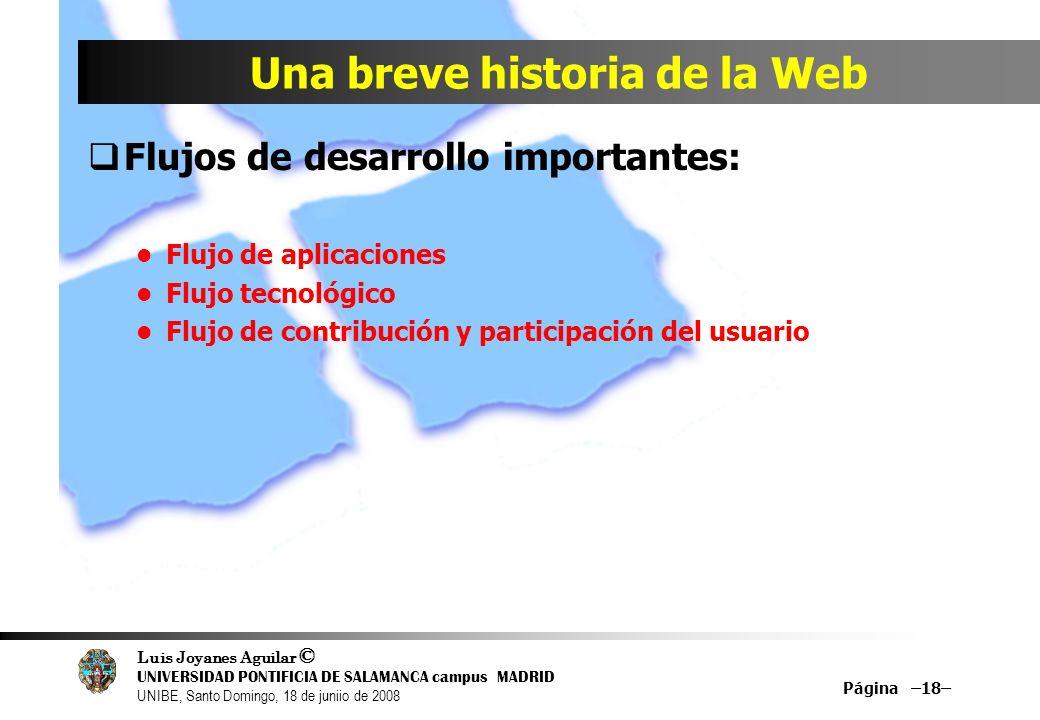 Luis Joyanes Aguilar © UNIVERSIDAD PONTIFICIA DE SALAMANCA campus MADRID UNIBE, Santo Domingo, 18 de juniio de 2008 Una breve historia de la Web Flujo