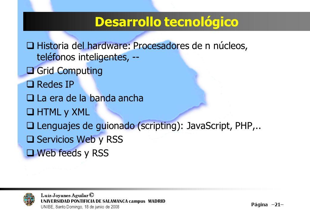 Luis Joyanes Aguilar © UNIVERSIDAD PONTIFICIA DE SALAMANCA campus MADRID UNIBE, Santo Domingo, 18 de juniio de 2008 Desarrollo tecnológico Historia de