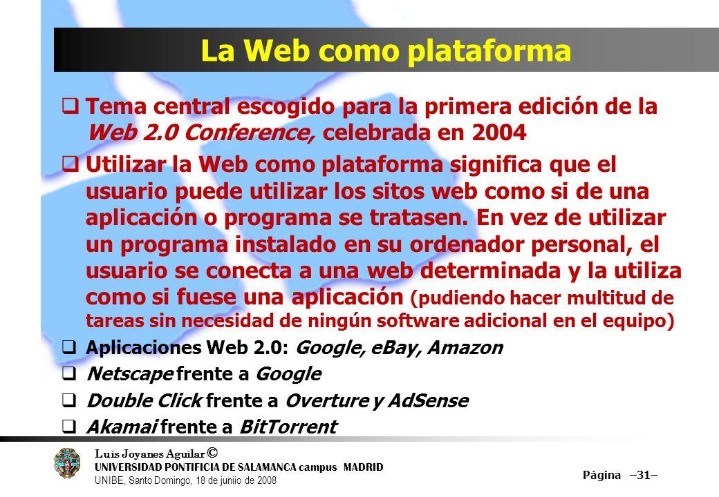 Luis Joyanes Aguilar © UNIVERSIDAD PONTIFICIA DE SALAMANCA campus MADRID UNIBE, Santo Domingo, 18 de juniio de 2008 La Web como plataforma Tema centra