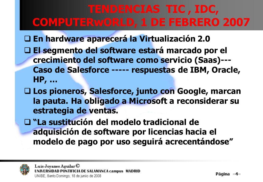 Luis Joyanes Aguilar © UNIVERSIDAD PONTIFICIA DE SALAMANCA campus MADRID UNIBE, Santo Domingo, 18 de juniio de 2008 Página –4– TENDENCIAS TIC, IDC, CO