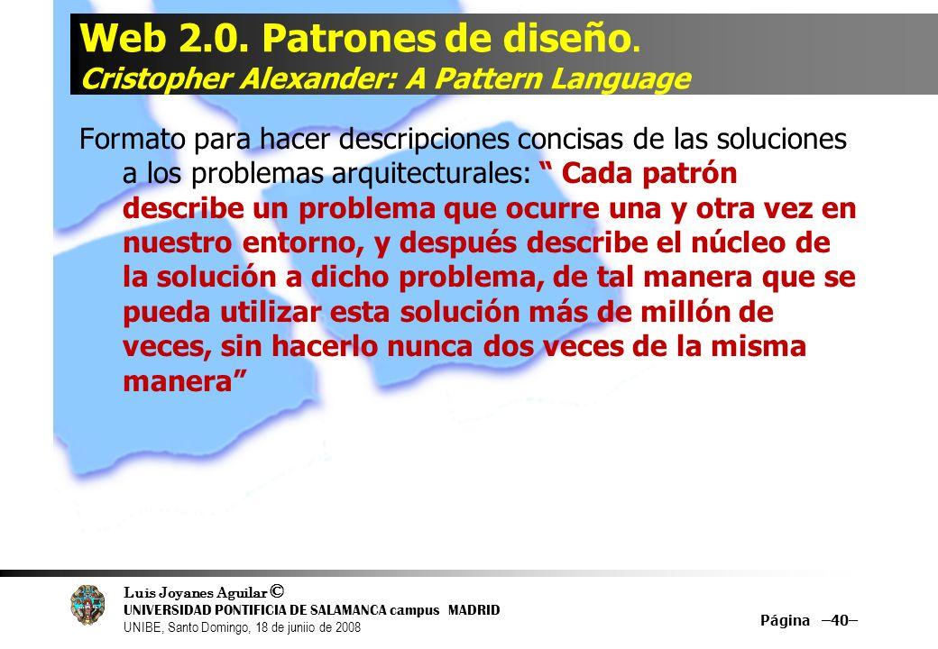 Luis Joyanes Aguilar © UNIVERSIDAD PONTIFICIA DE SALAMANCA campus MADRID UNIBE, Santo Domingo, 18 de juniio de 2008 Web 2.0. Patrones de diseño. Crist