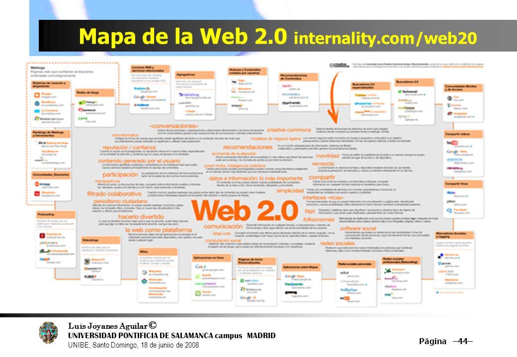 Luis Joyanes Aguilar © UNIVERSIDAD PONTIFICIA DE SALAMANCA campus MADRID UNIBE, Santo Domingo, 18 de juniio de 2008 Mapa de la Web 2.0 internality.com