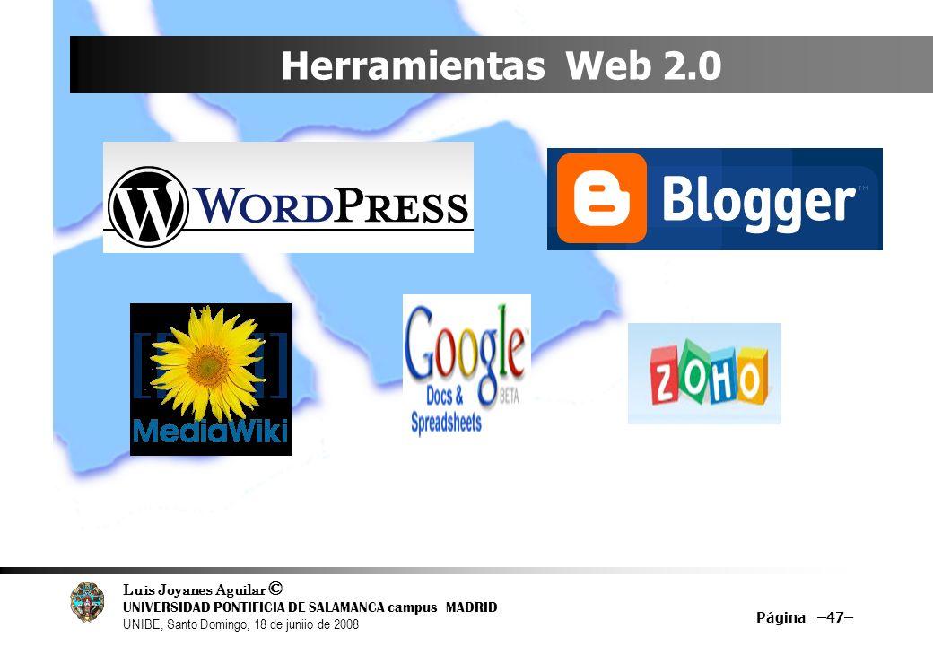 Luis Joyanes Aguilar © UNIVERSIDAD PONTIFICIA DE SALAMANCA campus MADRID UNIBE, Santo Domingo, 18 de juniio de 2008 Herramientas Web 2.0 Página –47–