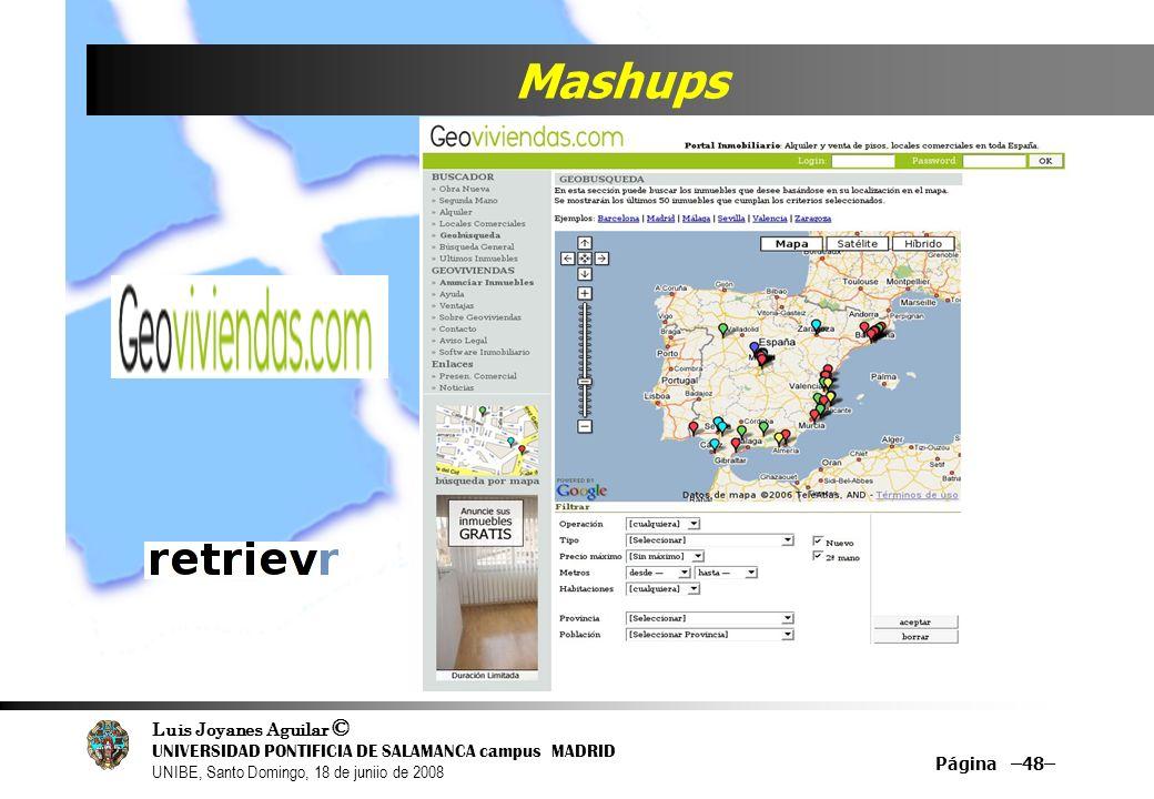 Luis Joyanes Aguilar © UNIVERSIDAD PONTIFICIA DE SALAMANCA campus MADRID UNIBE, Santo Domingo, 18 de juniio de 2008 Mashups Página –48–